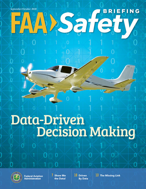 The September/October 2020 issue of FAA Safety Briefing focuses on the integral role of data in the aviation industry. Feature articles and departments explore the many ways data is collected, analyzed, and shared to make better and more informed safety-related decisions. We'll also look at some of the FAA's collaborative processes and tools that are helping to improve safety and efficiency in the National Airspace System.