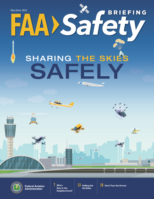 The May/June 2021 issue of FAA Safety Briefing focuses on the FAA's integration strategies for new entrants and emerging aviation technologies in the National Airspace System (NAS). Articles cover some of the regulatory changes and technological solutions that will help enable the safe and seamless operation of these new NAS entrants as they share the skies with traditional airspace users. We'll also look at how the FAA is helping to inform, educate, and inspire the next generation of NAS users.