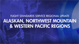 Flight Standards Service Regions: Alaskan, Northwest Mountain, Western Pacific