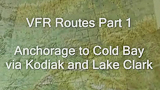 Alaska VFR Routes Part 1, Anchorage to Cold Bay via Kodiak and Lake Clark