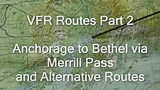 Alaska VFR Routes Part 2, Anchorage to Bethel via Merrill Pass and Alternative Routes