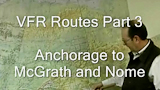 Alaska VFR Routes Part 3, Anchorage to McGrath and Nome
