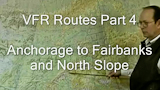 Alaska VFR Routes Part 4, Anchorage to Fairbanks and North Slope