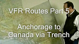 Alaska VFR Routes Part 5, Anchorage to Canada via Trench