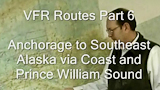 Alaska VFR Routes Part 6, Anchorage to Southeast Alaska via Coast and Prince William Sound