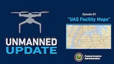 Unmanned Update Ep1 – UAS Facility Maps